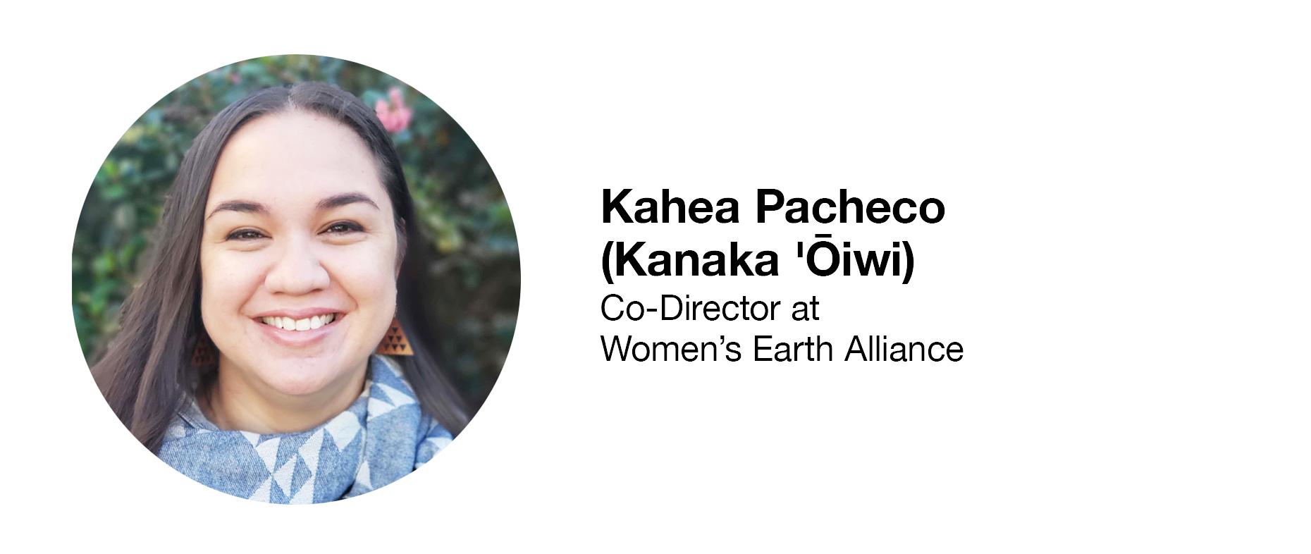Kahea Pacheco (Kanaka 'Ōiwi)  Co-Director at Women's Earth Alliance